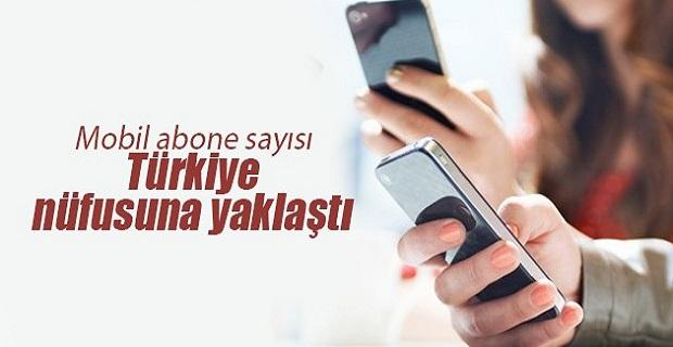 Mobil abone sayısı Türkiye nüfusuna yaklaştı
