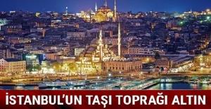 """İstanbul'un """"taşı toprağı altın"""""""