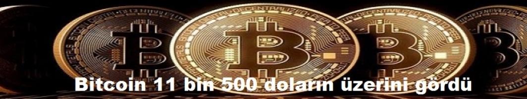 Bitcoin 11 bin 500 doların üzerini gördü